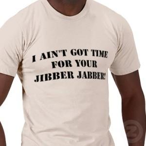 time for jibber jabber